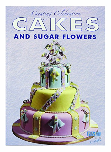 9780955276309: Creating Celebration Cakes and Sugar Flowers