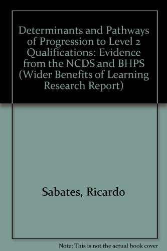 9780955281013: Determinants and Pathways of Progression to Level 2 Qualifications: Evidence from the NCDS and BHPS (Wider Benefits of Learning Research Report)