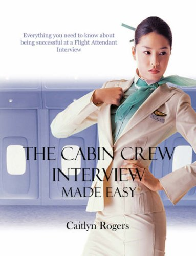 9780955281839: The Cabin Crew Interview Made Easy - Everything you need to know about being successful at a Flight Attendant interview