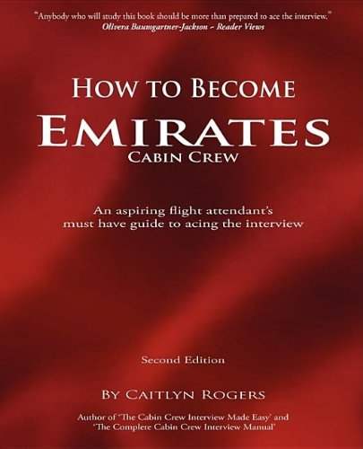 9780955281853: How to Become Emirates Cabin Crew: An Aspiring Flight Attendant's Must Have Guide to Acing the Interview