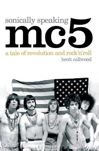 9780955282225: MC5, Sonically Speaking: A Tale of Revolution and Rock 'n' Roll by Callwood, Brett (2007) Paperback