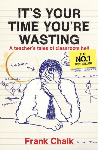 It's Your Time You're Wasting: A Teacher's Tales of Classroom Hell: Frank Chalk