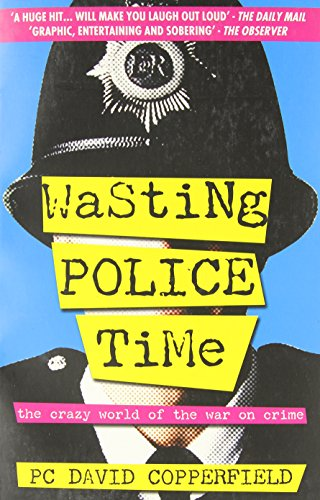 Wasting Police Time: The Crazy World of the War on Crime: David Copperfield