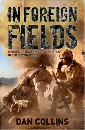 9780955285486: In Foreign Fields: Heroes of Iraq and Afganistan, In Their Own Words