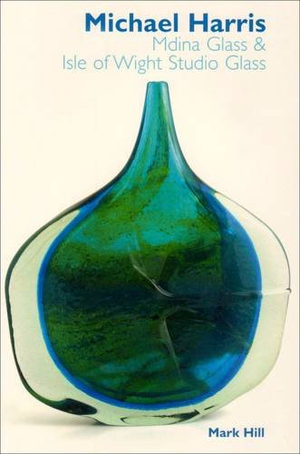 9780955286513: Michael Harris: Mdina Glass and Isle of Wight Studio Glass