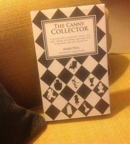 9780955286582: The Canny Collector: A Collection of Quotes, Hints, Tips and Tricks to Inspire and Help You to Become a Better Collector