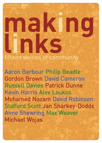 Making Links: Fifteen Visions of Community (9780955288944) by Philip Beadle; Gordon Brown; David Cameron; Russell Davies; Patrick Dunne; Kevin Harris; Alex Loukos; Mohammed Nazam; David Robinson; Stafford Scott