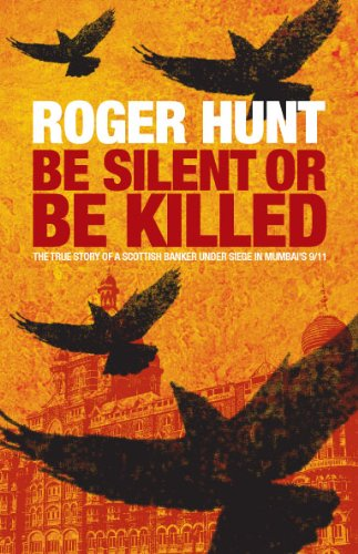 9780955289651: Be Silent or be Killed: The True Story of a Scottish Banker Under Siege in Mumbai's 9/11