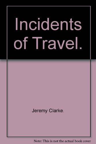 Incidents of Travel.: Jeremy Clarke.