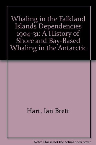 Whaling in the Falkland Islands Dependencies 1904-31: A History of Shore and Bay-Based Whaling in ...