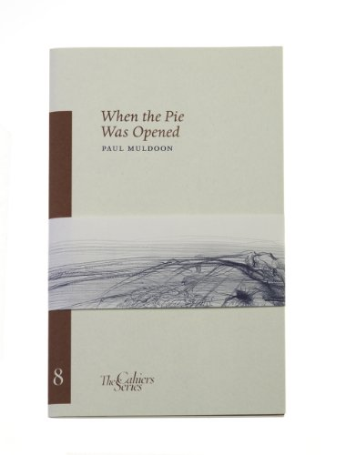 When the Pie Was Opened (The Cahier Series): Muldoon, Paul