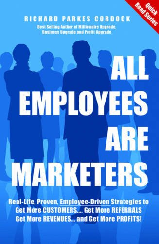 9780955298622: All Employees are Marketers: Real-life, Proven, Employee-driven Strategies to Get More Customers... Get More Referrals... Get More Revenues... and Get More Profits!