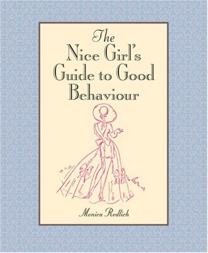 The Nice Girl's Guide to Good Behaviour: Monica Redlich