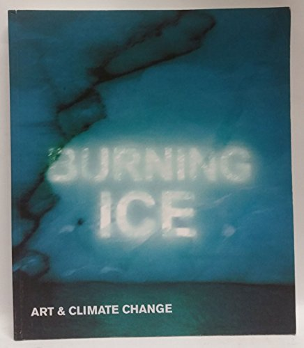 9780955310904: Burning Ice Art and Climate Change