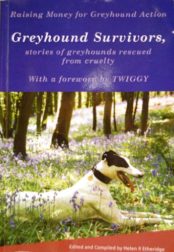 9780955323409: Greyhound Survivors: Stories of Rescued Greyhounds That Have Been Saved from Cruelty