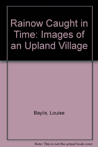 Rainow Caught in Time: Images of an: Louise Baylis; Felicity