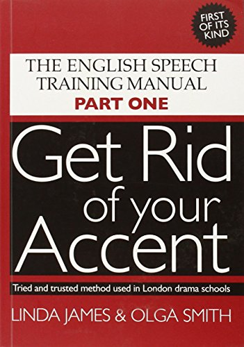 9780955330001: Get Rid of Your Accent: The English Pronunciation and Speech Training Manual