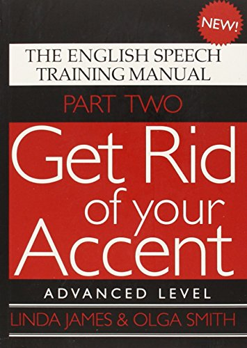 9780955330018: Get Rid of Your Accent: Advanced Level Pt. 2: The English Speech Training Manual (Part 2)