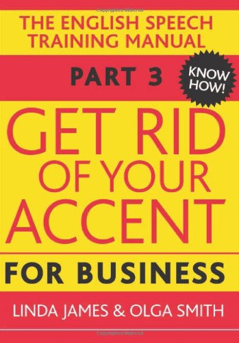 9780955330025: Get Rid of Your Accent for Business: Pt. 3: The English Pronunciation and Speech Training Manual (Elocution)