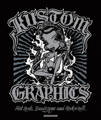 9780955339868: Kustom Graphics: Hot Rods, Burlesque and Rock 'n' Roll