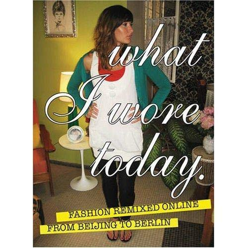 What I Wore Today : Fashion Remixed: Graffito Books Staff;