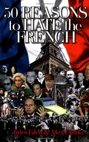 9780955346705: 50 Reasons to Hate the French: Vive La Difference?