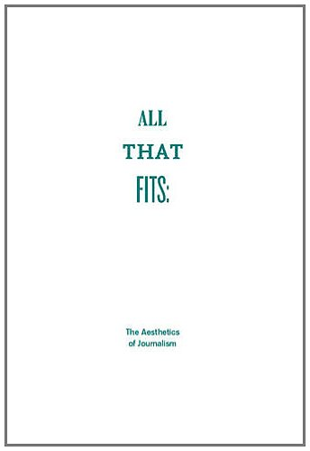 9780955353857: All That Fits: The Aesthetics of Journalism