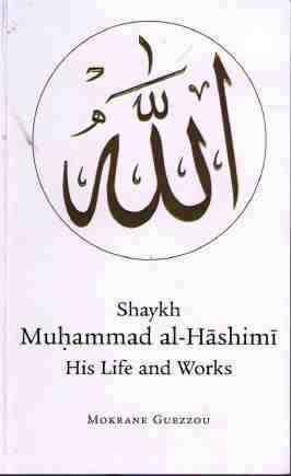 Shaykh Muhammad al-Hashimi: His Life and Works: Mokrane Guezzou