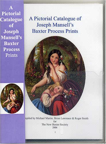 A Pictorial Catalogue of Joseph Mansell's Baxter Process Prints (095536440X) by Martin, Michael; Lawrence, Brian; Smith, Roger