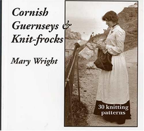 Cornish Guernseys and Knit-frocks: Wright, Mary