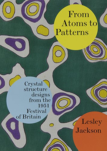 From Atoms to Patterns: Crystal Structure Designs from the 1951 Festival of Britain: Jackson, ...