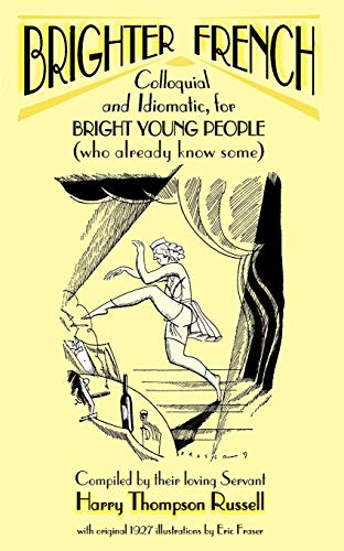 Brighter French: Colloquial and Idiomatic, for Bright Young People (who Already Know Some) (English...