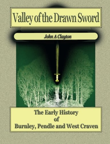 9780955382109: Valley of the Drawn Sword: Early History of Burnley, Pendle and West Craven: The Early History of Burnley, Pendle and West Craven