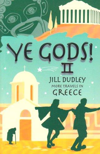 Ye Gods! II (More Travels in Greece): Dudley, Jill