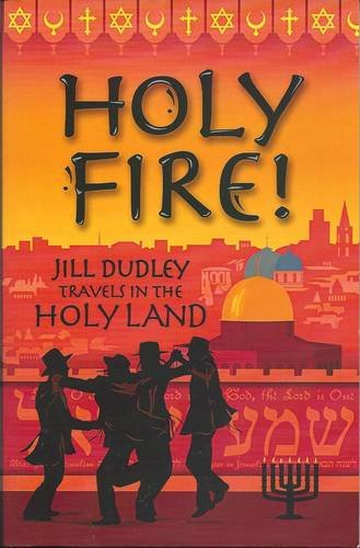 Holy Fire !: Travels in the Holy Land: Dudley, Jill
