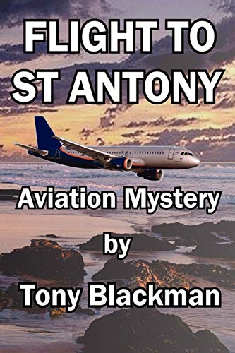 Flight To St Antony: Aviation Mystery (FINE COPY OF SCARCE FIRST EDITION SIGNED BY THE AUTHOR)