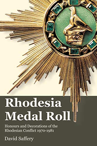 9780955393600: Rhodesia Medal Roll: Honours and Decorations of the Rhodesian Conflict 1970 - 1981