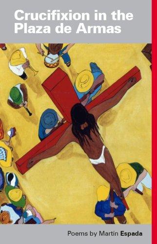 Crucifixion in the Plaza De Armas: Martin Espada