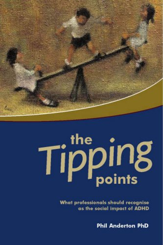 9780955403323: The Tipping Points: What Professionals Should Recognise as the Social Impact of ADHD