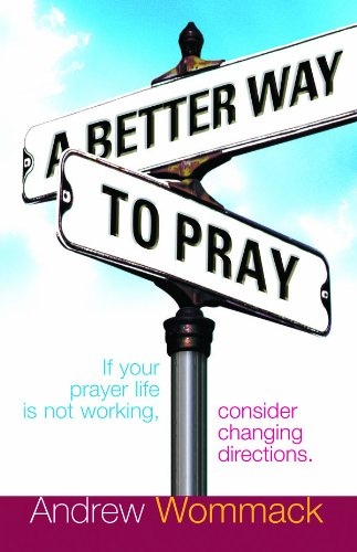 9780955405594: A Better Way to Pray: If Your Prayer Life is Not Working, Consider Changing Directions