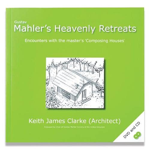 Mahler's Heavenly Retreats: My Encounters with the Masters 'composing Houses': ...
