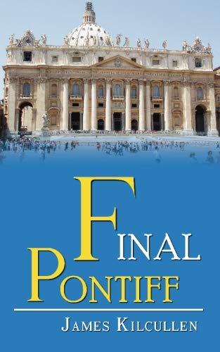 Final Pontiff: James Kilcullen