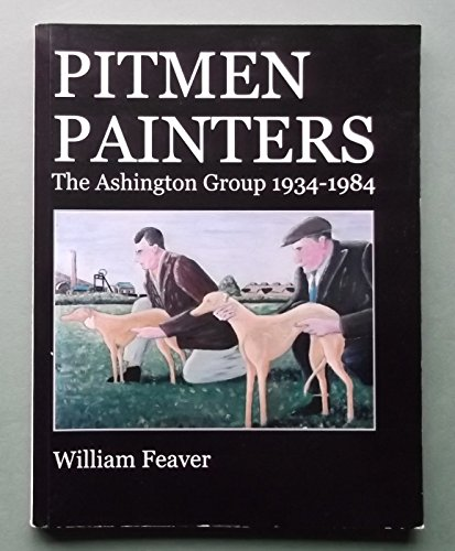 9780955413827: Pitmen Painters: The Ashington Group 1934-1984