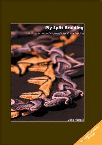 Ply-split Braiding: An Introduction to Designs in Single Course Twining: Hedges, Julie