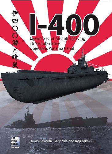 9780955426810: I-400: Japan's Secret Aircraft-Carrying Strike Submarine: Objective Panama Canal