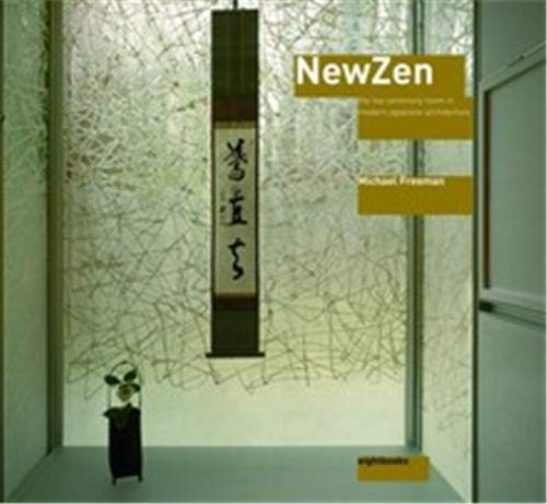 NewZen -- the Tea-Ceremony Room in Modern Japanese Architecture: Feeeman, Michael