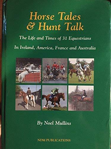 Horse Tales & Hunt Talk: The Life: Mullins, Noel