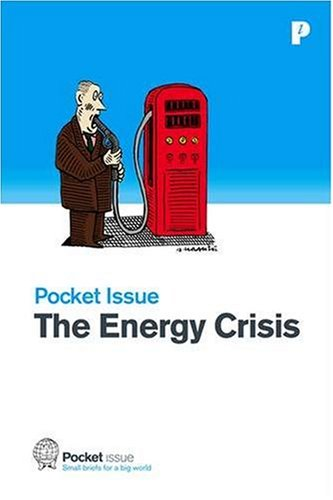 Pocket Issue, The Energy Crisis: How Do we fuel our future?: Pocket Issue