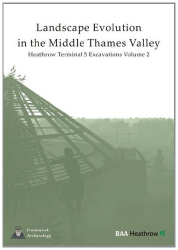 Landscape Evolution in the Middle Thames Valley: Heathrow Terminal 5 Excavations, Volume 2: ...