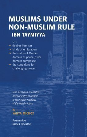 9780955454523: Muslims Under Non-Muslim Rule: Ibn Taymiyya on Fleeing from Sin : Kinds of Emigration : the Status of Mardin : Domain of Peace/war : Domain Composite : the Conditions for Challenging Power